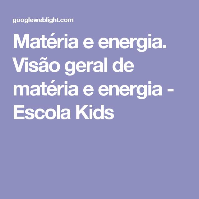 031d6379013 Matéria e energia. Visão geral de matéria e energia - Escola Kids ...
