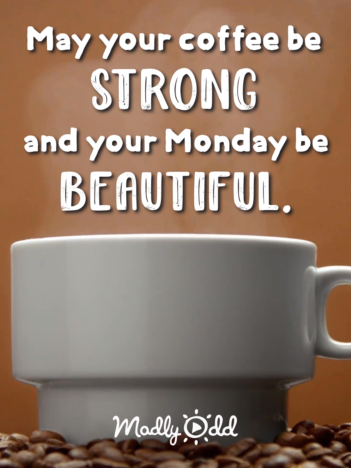 May your coffee be strong and your Monday be beautiful!