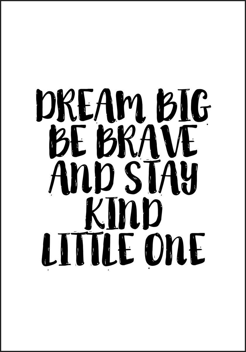 Dream Big Be Brave an Stay Kind Little One   Plakat   Mamma ...