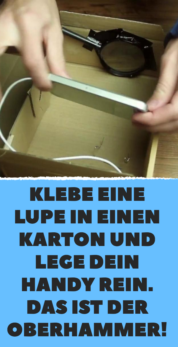 Klebe eine Lupe in einen Karton und lege dein Handy rein. Das ist der Oberhammer!