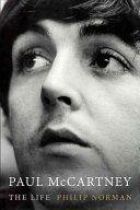 Paul McCartney : the life / Philip Norman