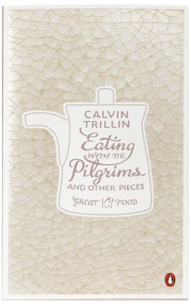 Eating with the Pilgrims and Other Pieces by Calvin Trillin • Designed by Coralie Bickford-Smith for the Penguin Great Food series