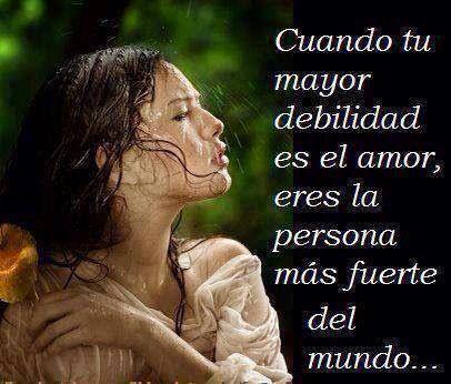 Cuando Tu Mayor Debilidad Es El Amor Eres La Persona Más Fuerte Del Mundo Inspiraciones De Amor Amor Frases De La Vida