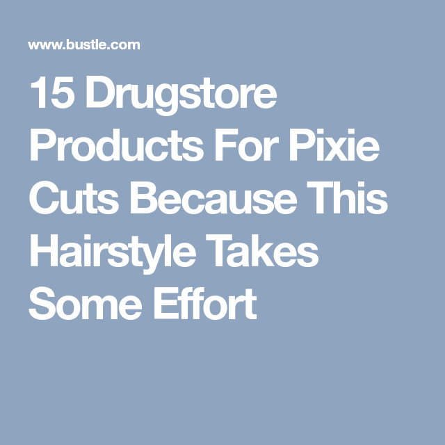15 Essential Drugstore Products For Pixie Cuts Pixie Cut Pixies