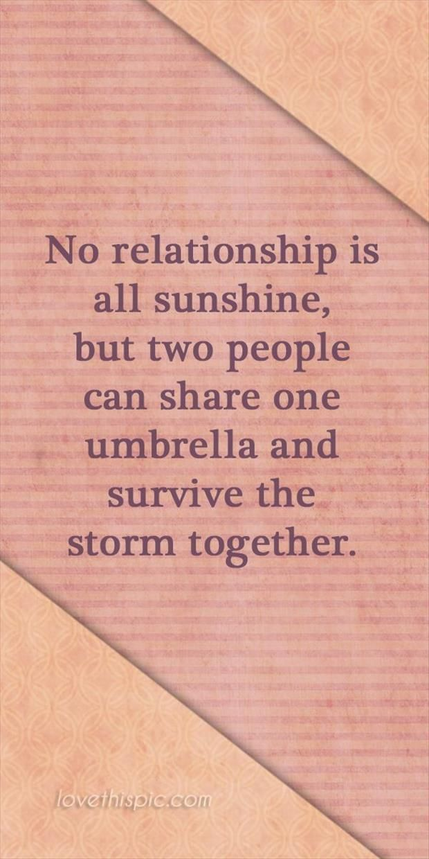 No relationship is all sunshine.....nor is it supposed to be ...