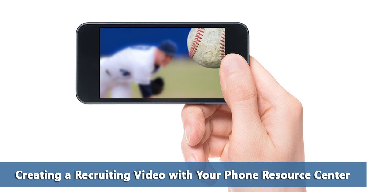 Creating A Recruiting Video With Your Phone Resource Center Recruitment Video Resources