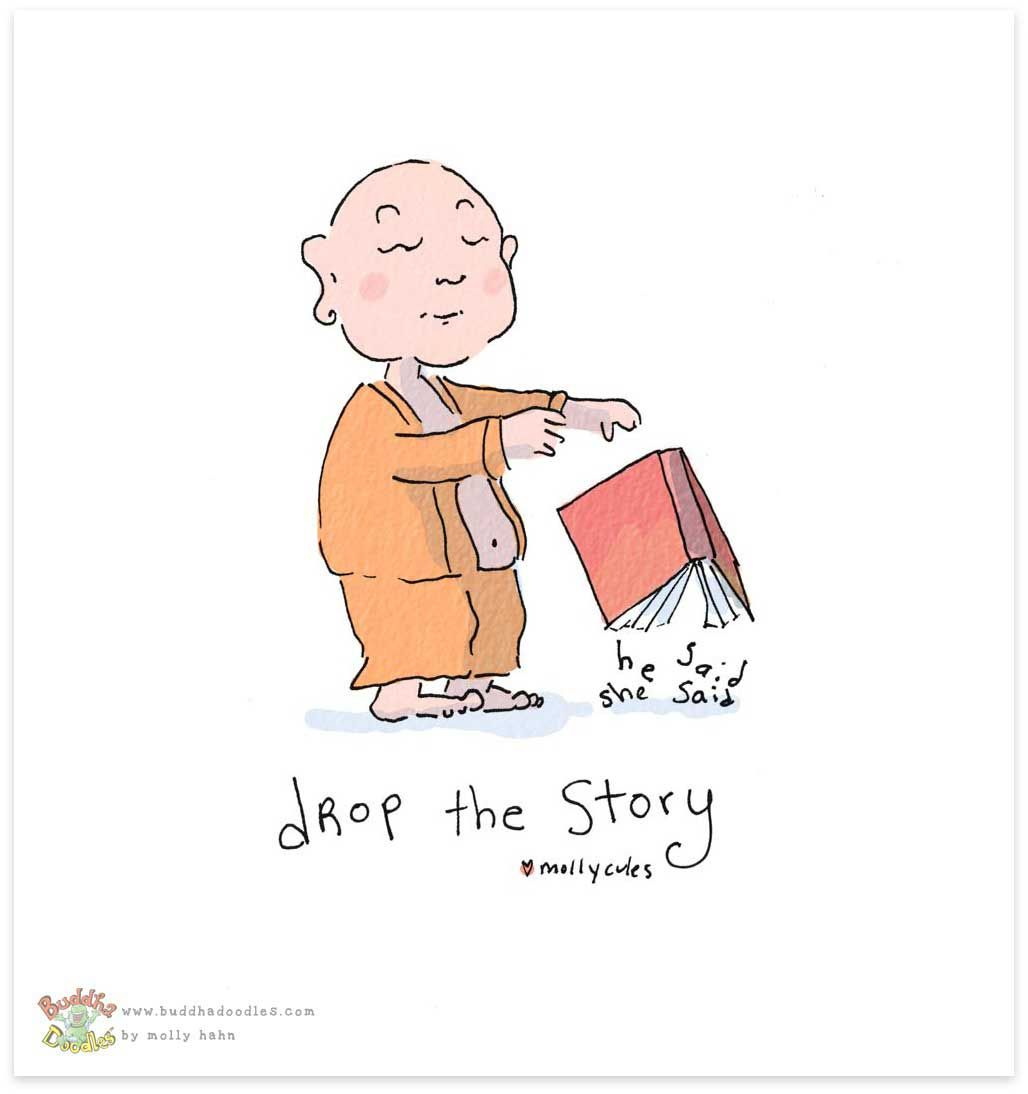 Some stories really need to be dropped. Buddha Doodles: Drop the Story Tiny Buddha, Little Buddha, Buddhist Quotes, Spiritual Quotes, Buddah Doodles, A Course In Miracles, Co Working, Forgiving Yourself, Illustrations