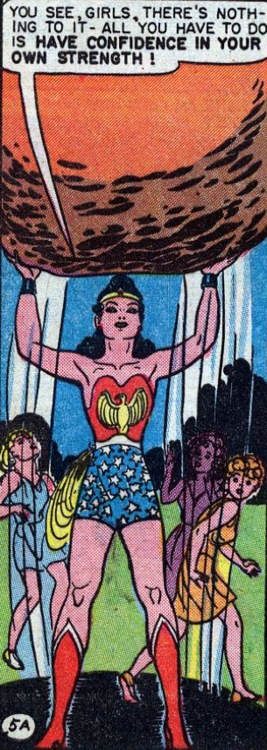 Wonder Woman: You see girls, there's nothing to it - all you have to do is have confidence in your own strength!