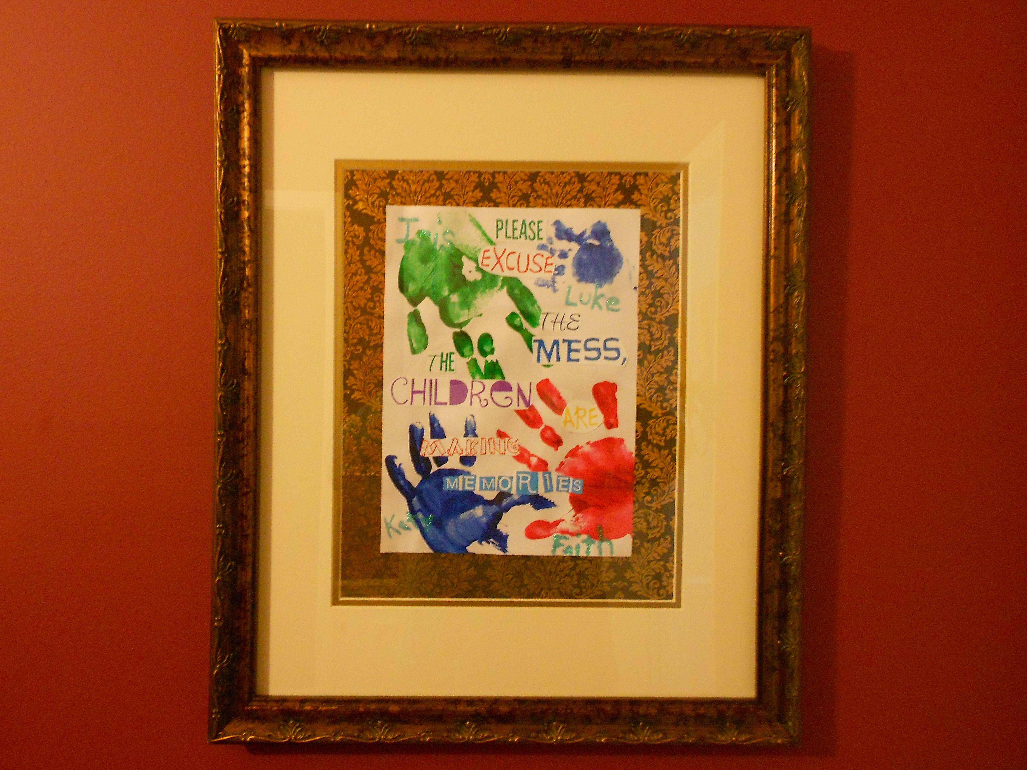 I embellished a quote I saw on Pinterest. I put my kids handprints on paper then framed it.