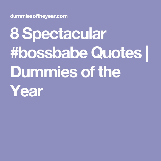 8 Spectacular #bossbabe Quotes | Dummies of the Year
