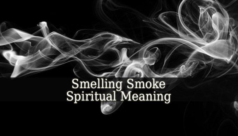 Smelling Smoke Spiritual Meaning  If you smell smoke, it