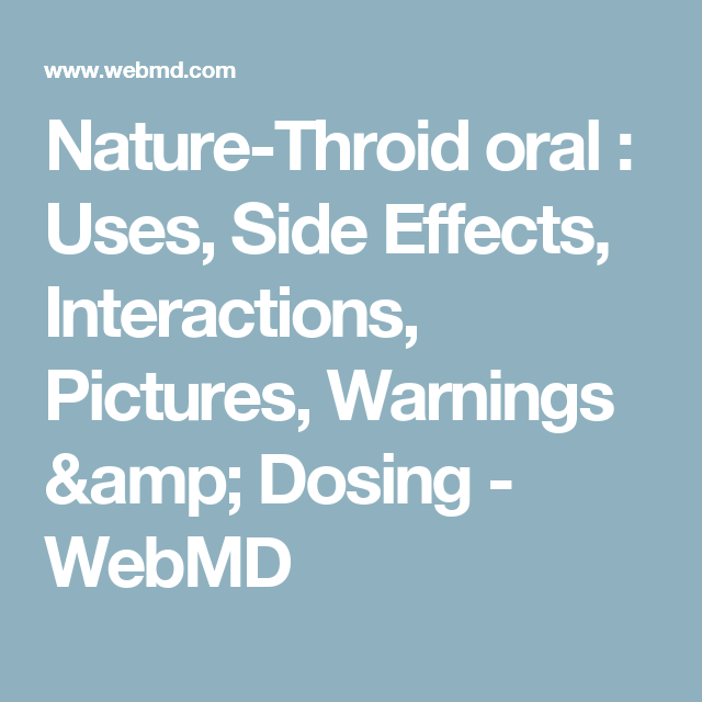 Nature-Throid oral : Uses, Side Effects, Interactions, Pictures, Warnings & Dosing - WebMD