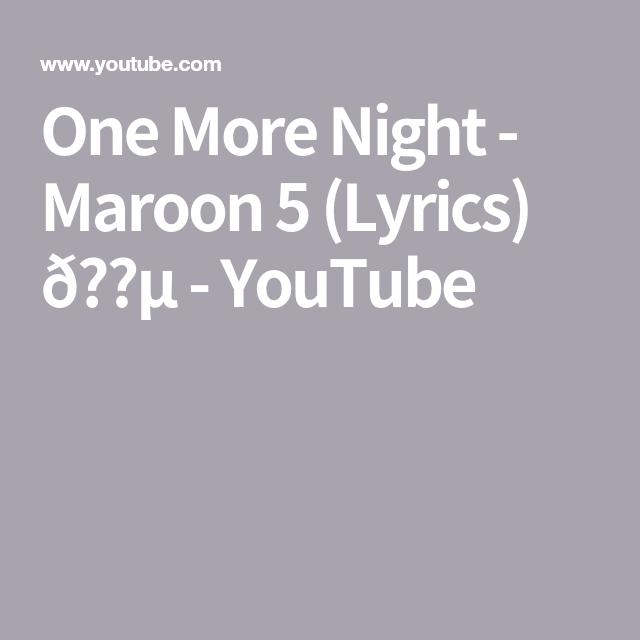 One More Night Maroon 5 Lyrics Dÿzµ Youtube With Images Maroon 5 Lyrics One More Night Lyrics