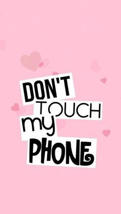 Don T Touch My Phone Wallpapers For Girls Tap To See More Iphone