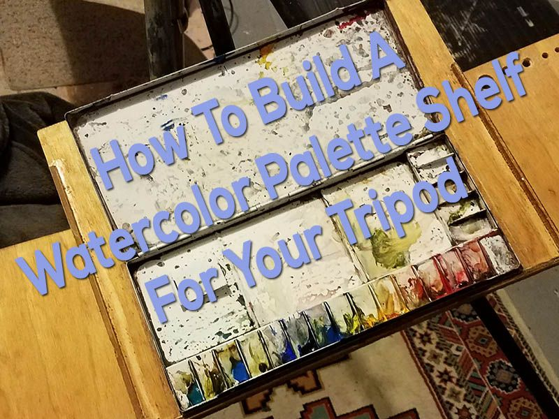 How To Build A Watercolor Palette Shelf For Your Tripod Palette Shelf Watercolor Palette Palette