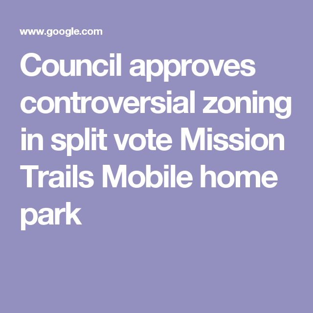 Council Approves Controversial Zoning In Split Vote Mission Trails Mobile Home Park