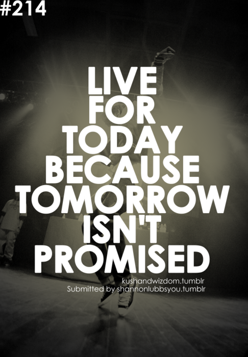 tomorrow isnt promised tomorrow is not promised promise quotes hip hop