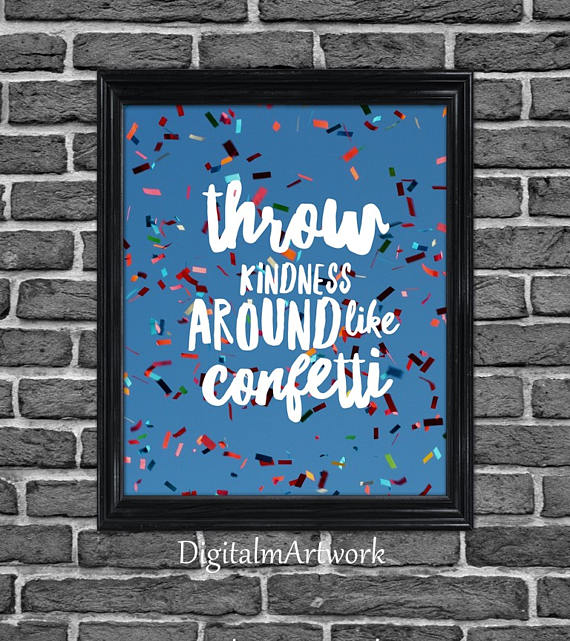 Printable Throw Kindness around like confetti, throw kindness dorm room decor, college roommate gift, teen girl room decor, college dorm art