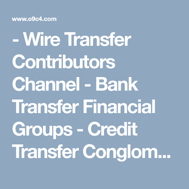 Wire Transfer Contributors Channel - Bank Transfer Financial Groups ...