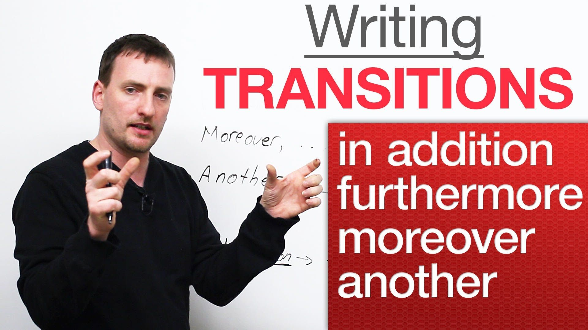 002 Writing Transitions in addition, moreover, furthermore