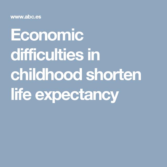 Economic difficulties in childhood shorten life expectancy