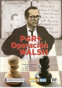 7/55- P4R+OPERACION WALSH:  Peón 4 Rey Jaque Operación Walsh es el mejor retrato político y humano sobre Rodolfo Walsh.