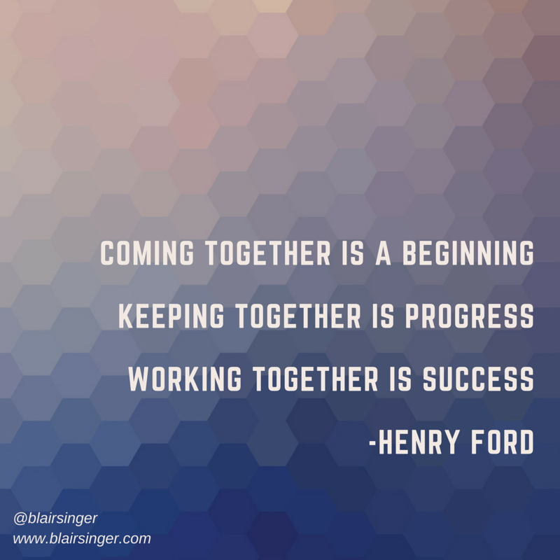Coming Together Is A Beginning Keeping Together Is Progress Working Together Is Success Henry Ford Together Quotes Leadership Quotes Band Quotes