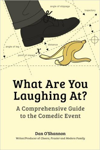 Amazon.com: What Are You Laughing At?: A Comprehensive Guide to the Comedic Event (9781441162939): Dan O'Shannon: Books