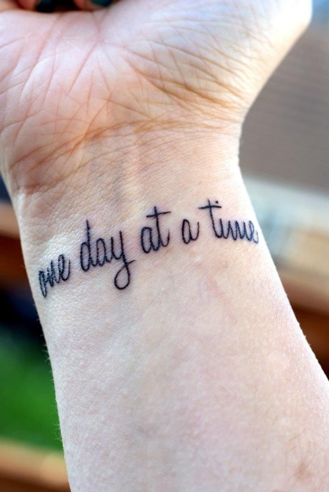 One Day At A Time Tattoo To Go On Foot Opposite Of One Step At A
