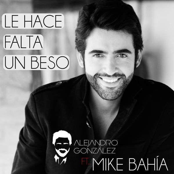 Le Hace Falta Un Beso Alejandro Gonzalez Feat Mike Bahia Con