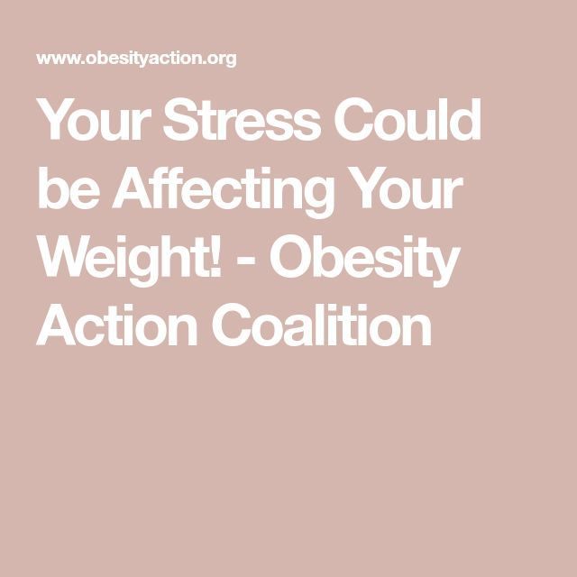 Your Stress Could be Affecting Your Weight! - Obesity Action Coalition -