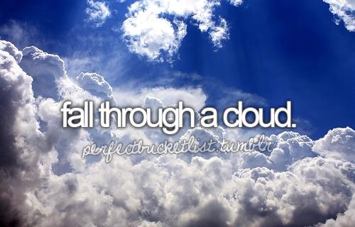 Fall through a cloud