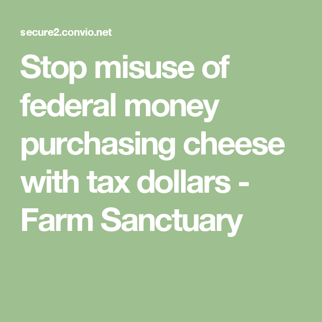 Stop misuse of federal money purchasing cheese with tax dollars - Farm Sanctuary