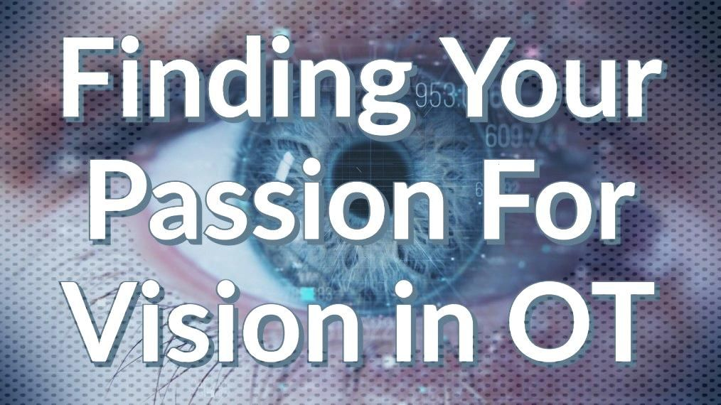 Finding Your Passion For All Things Vision in Occupational Therapy |