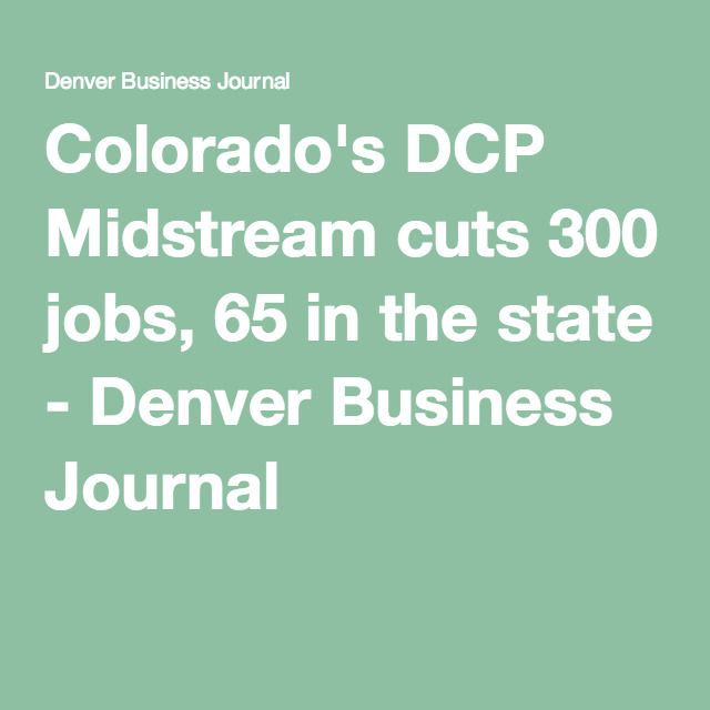 Colorado's DCP Midstream cuts 300 jobs, 65 in the state
