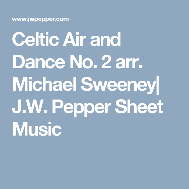 Celtic Air And Dance No 2 Arr Michael Sweeney J W Pepper Sheet Music Celtic Dance Music Bands