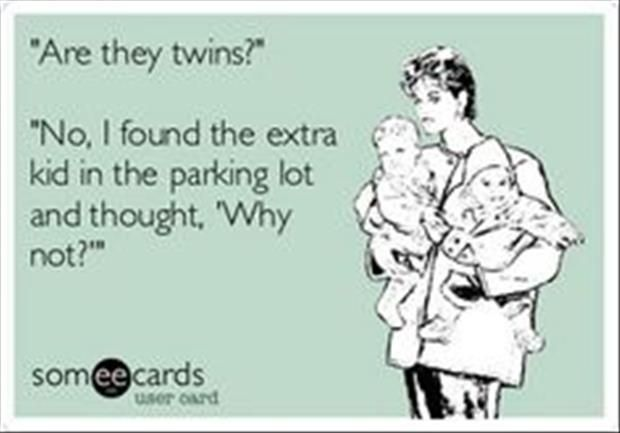 I remember being asked this question when I had two children the same age in a twin stroller. Duh. LOL.