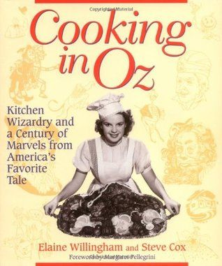 Cooking In Oz Kitchen Wizardary From America S Favorite Fairy Tale An Illustrated Cookbook Inspired By Th Recipes From Heaven Wizard Of Oz Book Cookery Books