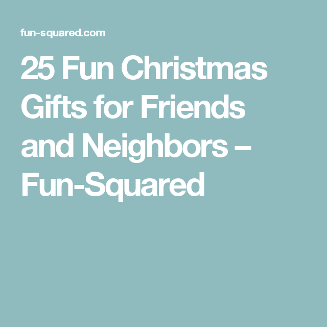 25 Fun Christmas Gifts for Friends and Neighbors | Christmas gifts ...