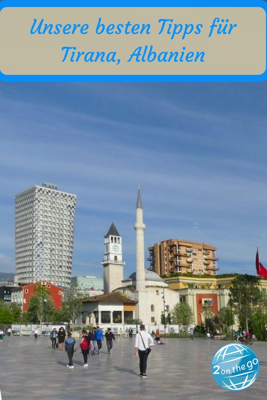 Tirana Albanien Sehenswurdigkeiten Und Tipps Fur Deinen Urlaub Albanien Reisen Reisen In Europa