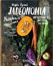 Jadlonomia Kuchnia Roslinna Marta Dymek Nowa 4815563974 Oficjalne Archiwum Allegro Delicious Healthy Recipes How To Stay Healthy Recipe Book