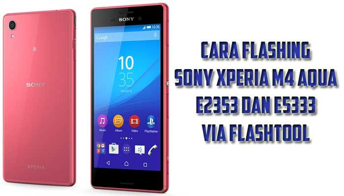 Cara Flashing Sony Xperia M4 Aqua E2353 dan E5333 via
