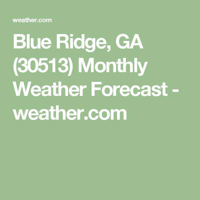 Blue Ridge Ga Monthly Weather Forecast Weather Com Weather Forecast Weather Fl Weather