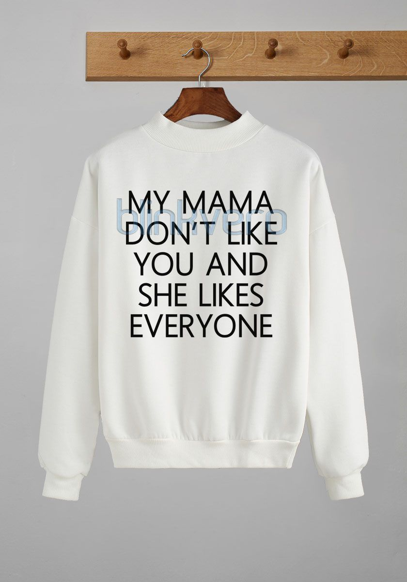 808b5275 My mama dont like you justin bieber awesome sweater t shirt top unisex adult  //Price: $23 & FREE Shipping // #gift shirts