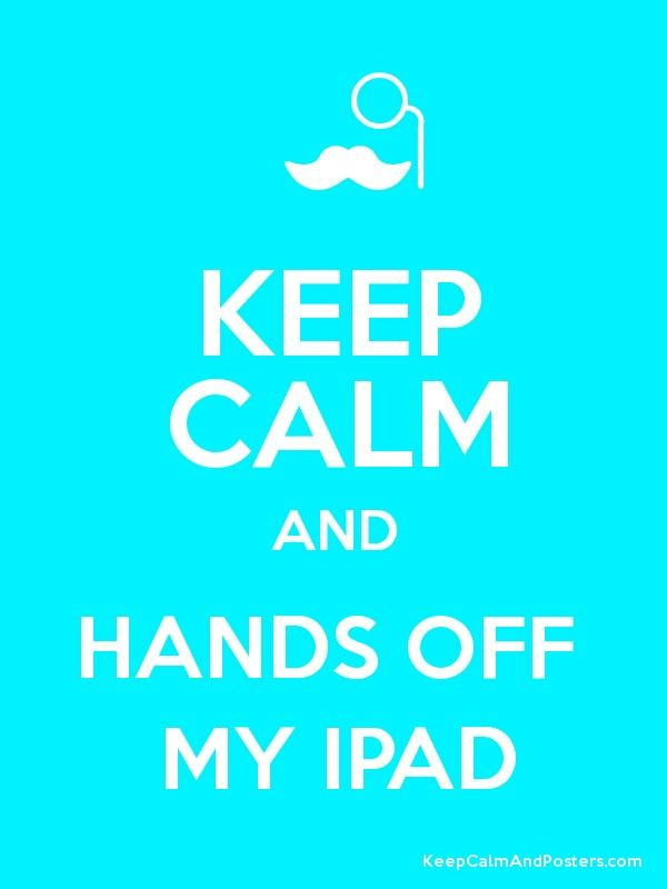 Keep Calm And Hands Off My Ipad Poster Dont Touch My Phone Wallpapers Cute Wallpapers For Ipad Cartoon Wallpaper Iphone