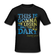 """""""This is gonna be legen – wait for it – dary"""".     Everybody who loves """"How I Met Your Mother"""" will recognize it without even reading the whole sentence on the shirt! :)"""