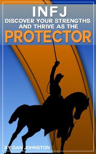 """INFJ: Discover Your Strengths and Thrive as """"The Protector"""": The Ultimate Guide To The INFJ Personality Type (Unlock Your True Potential, Discover Your ... In Your Work, Happiness and Relationships) by Dan Johnston, http://www.amazon.com/dp/B00G2DUFYK/ref=cm_sw_r_pi_dp_nvOhtb0B96ZM4"""