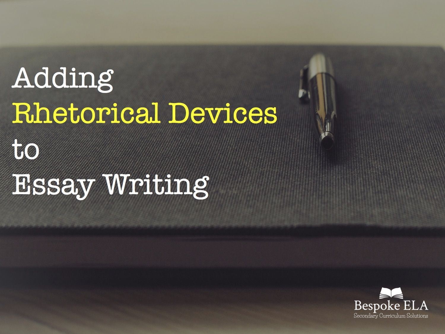 adding rhetorical devices to essay writing for persuasive power  adding rhetorical devices to essay writing for persuasive power