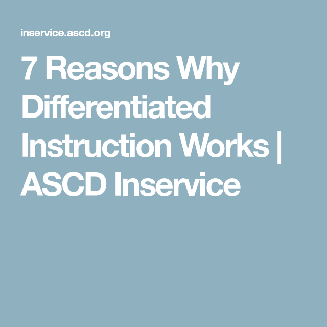Why Differentiation Misses Mark For >> 7 Reasons Why Differentiated Instruction Works Ascd Inservice