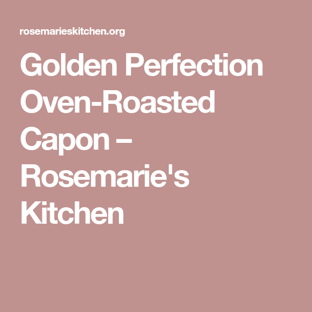 Photo of Golden Perfection Oven-Roasted Capon – Rosemarie's Kitchen